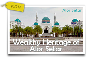 Wealthy Heritage of Alor Setar-Discovering the Historical Facade of 'Rice Bowl' State